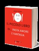 Il piccolo libro di... pasta, amore e fantasia