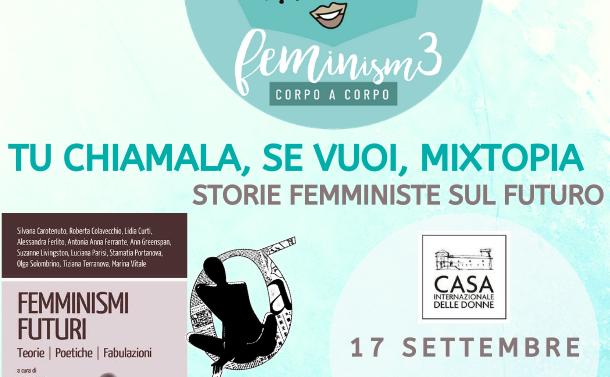 Femminismi futuri a Feminism 3 nell'incontro Tu chiamala, se vuoi, MIXTOPIA. Storie femministe sul futuro